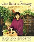 img - for Ciao Italia in Tuscany: Traditional Recipes from One of Italy's Most Famous Regions book / textbook / text book