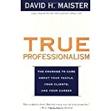 img - for TRUE PROFESSIONALISM : The Courage to Care About Your People, Your Clients, and Your Career [Paperback] [2000] 1 Ed. David H. Maister book / textbook / text book