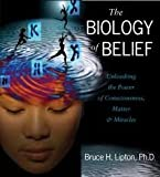 The Biology of Belief Publisher: Sounds True, Incorporated