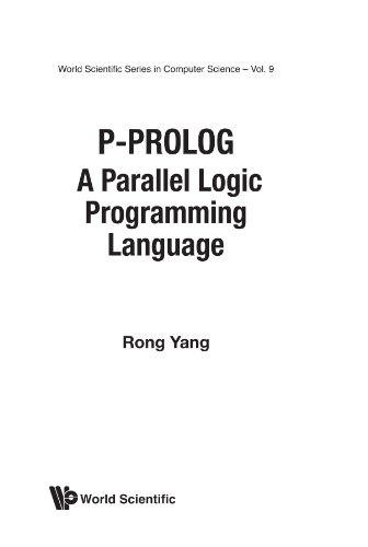 P-Prolog A Parallel Logic Programming Language Rong Yang World Scientific Publi
