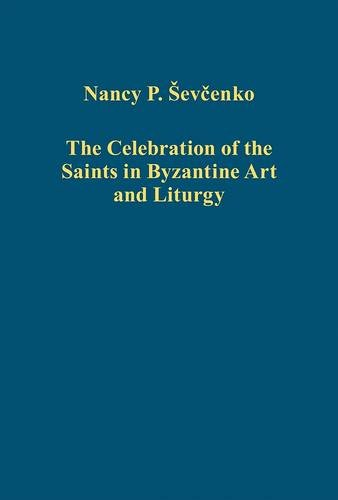 The Celebration of the Saints in Byzantine Art and Liturgy (Variorum Collected Studies Series)