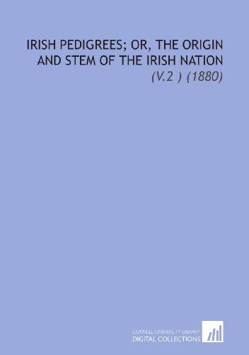 Irish Pedigrees; Or, the Origin and Stem of the Irish Nation: (V.2 ) (1880)