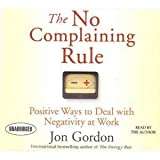 img - for The No Complaining Rule: Positive Ways to Deal with Negativity at Work [Audiobook][Unabridged] (Audio CD) book / textbook / text book