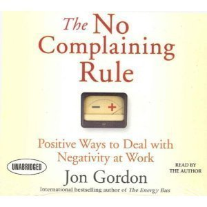 The No Complaining Rule: Positive Ways to Deal with Negativity at Work [Audiobook][Unabridged] (Audio CD), by -Jon Gordon-