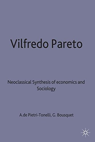 Vilfredo Pareto: Neoclassical Synthesis of Economics and Sociology (Classics in the History and Development of Economics)