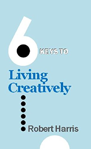Robert Harris - 6 Keys to Living Creatively (English Edition)