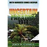 Uncertain Paradise: 1974: With Darkness Comes Despairby John W. Cassell