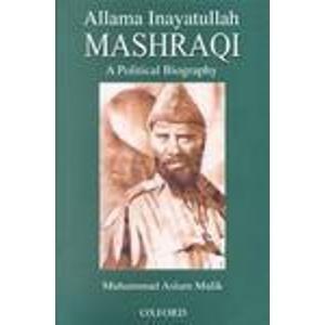 Allama Inayatullah Mashraqi: A Political Biography