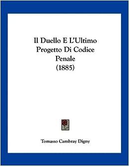 Il Duello E L'Ultimo Progetto Di Codice Penale (1885) (Italian Edition