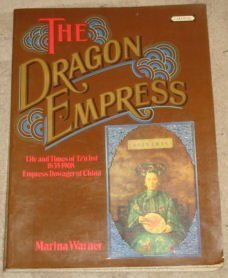 The Dragon Empress : Life And Times Of Tz'U-Hsi, 1835-1908, Empress Dowager Of China