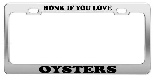 HONK IF YOU LOVE OYSTERS License Plate Frame