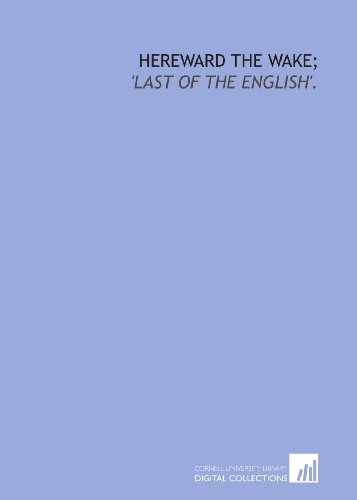Hereward the Wake;: 'last of the English'.