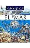 El mar/ The Ocean: Universo fantastico/ Fantastic Universe (Imagen Descubierta Del Mundo/ Discovered Images of the World) (Spanish Edition)