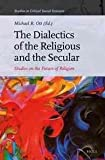 img - for The Dialectics of the Religious and the Secular: Studies on the Future of Religion (Studies in Critical Social Sciences) book / textbook / text book