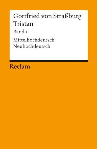Tristan: Text. Verse 1-9982. Mittelhochdt. /Neuhochdt.: Verse 1 - 9982. Mittelhochdeutsch / Neuhochdeutsch: BD 1