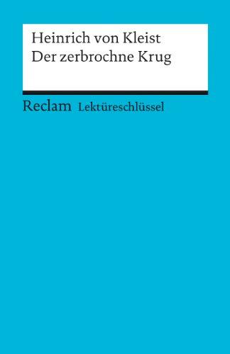 Heinrich von Kleist: Der zerbochne Krug. Lektüreschlüssel