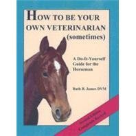 How to Be Your Own Veterinarian Horse Book - 345 Pages