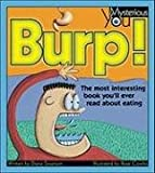 Burp!: The Most Interesting Book You'll Ever Read about Eating (Mysterious You) (1550746014) by Diane Swanson