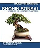 Majesty in Miniature : Shohin Bonsai: Unlocking the Secrets of Small Trees Morten Albek