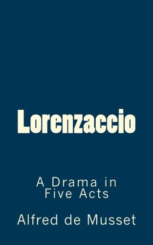 Lorenzaccio: A Drama in Five Acts (TIMELESS CLASSICS)
