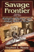 Savage Frontier Volume I 1835-1837: Rangers, Riflemen, and Indian Wars in Texas - Hardcover