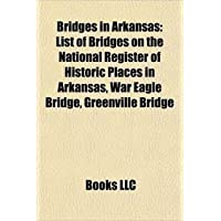 Bridges in Arkansas: List of Bridges on the National Register of Historic Places in Arkansas, War Eagle Bridge...