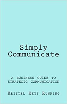 Simply Communicate: A Business Guide To Strategic Communication