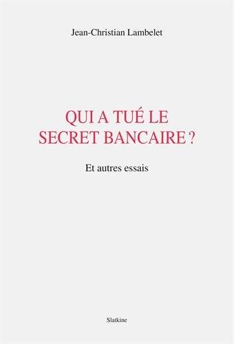 Qui a tué le secret bancaire ?