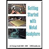 Getting Started with Metal Sculpture (DVD 60 minutes) ~ George Goehl