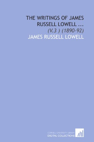 The Writings of James Russell Lowell ...: (V.3 ) (1890-92)