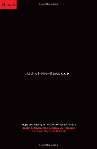 """Rid of My Disgrace: Hope and Healing for Victims of Sexual Assault (RE: Lit), """"Justin Holcomb, Lindsey A. Holcomb"""""""