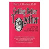 img - for Getting Better Together: Living the Good Life With Someone You Love book / textbook / text book