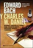 img - for EDWARD BACH Y CHARLES W. DANIEL, NACIMIENTO Y FUNDACION DE LA TERAPIA FLORAL (Spanish Edition) book / textbook / text book