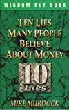 Ten Lies Many People Believe About Money (1563940280) by Mike Murdock
