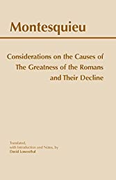 Considerations on the Causes of the Greatness of the Romans and their Decline (Hackett Classics)