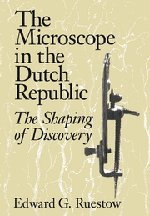 The Microscope In The Dutch Republic: The Shaping Of Discovery