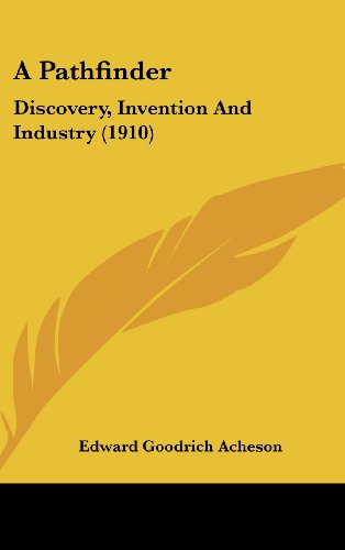 A Pathfinder: Discovery, Invention and Industry (1910)