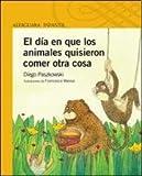 img - for El d a en que los animales quisieron comer otra cosa book / textbook / text book