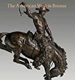 img - for The American West in Bronze : 1850-1925 (Hardcover)--by Thayer Tolles [2014 Edition] book / textbook / text book