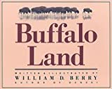 Buffalo Land:  The Untamed Wilderness of the High Plains Frontier
