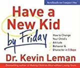 img - for Have a New Kid by Friday: How to Change Your Child's Attitude, Behavior & Character in 5 Days (4 CD Set) by Dr. Kevin Leman (2008) Audio CD book / textbook / text book