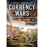 img - for Currency Wars: The Making of the Next Global Crisis (Paperback) By (author) James Rickards book / textbook / text book