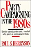 Party Campaigning in the 1980's (0674655257) by Paul S. Herrnson