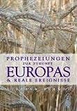 Prophezeiungen zur Zukunft Europas und reale Ereignisse - Stephan Berndt