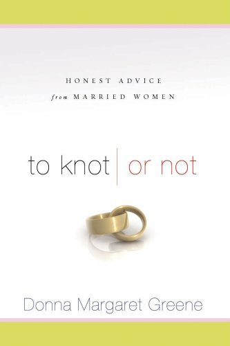 To Knot or Not: Honest Advice from Married Women, Greene, Donna Margaret