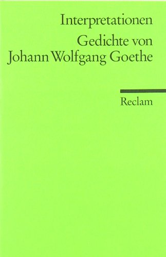 Interpretationen: Gedichte von Johann Wolfgang Goethe: (Literaturstudium)