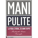 Mani pulite. La vera storia, 20 anni dopodi Gianni Barbacetto