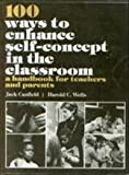 img - for 100 Ways to Enhance Self-Concept in the Classroom: A Handbook for Teachers and Parents book / textbook / text book