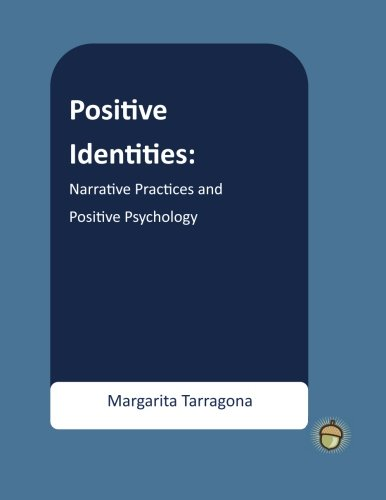 Positive Identities: Narrative Practices and Positive Psychology (The Positive Psychology Workbook Series) (Positive Identities compare prices)