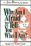 Why Am I Afraid to Tell You Who I Am? (Insights Into Personal Growth) Revised edition by Powell, John published by Tabor Pub Paperback